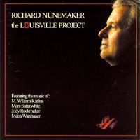 Richard Nunemaker - The Louisville Project - featuring the music of M William Karlins, Marc Satterwhite, Jody Rockmaker and Meira Warshauer. © 2006 Arizona University Recordings LLC